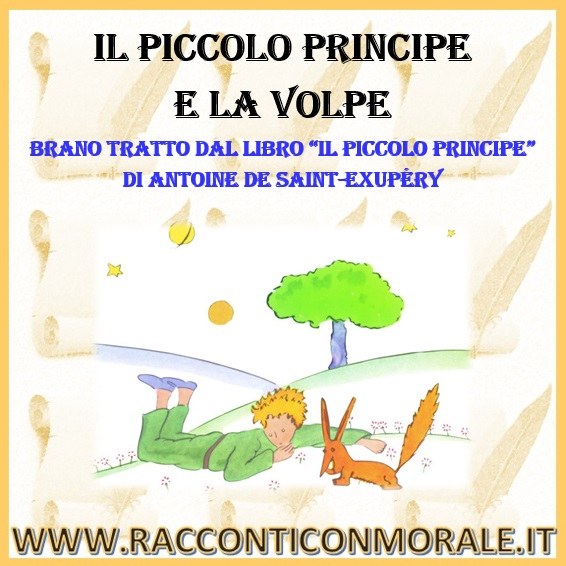 Il Piccolo Principe e la Volpe  Brano tratto dal libro