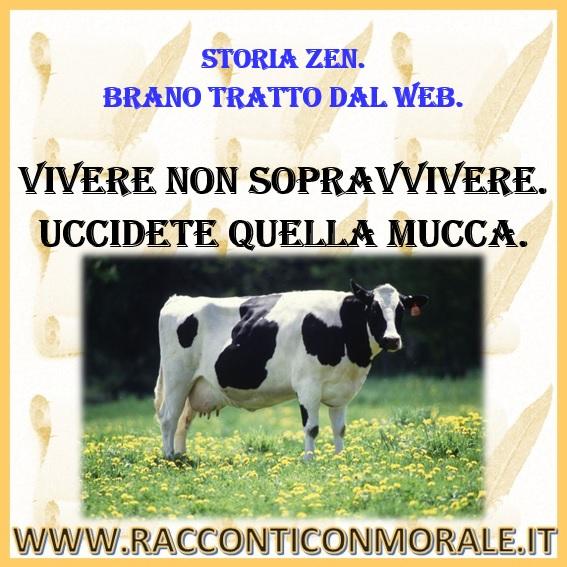 Vivere, non sopravvivere. Uccidete quella mucca. - Storia Zen